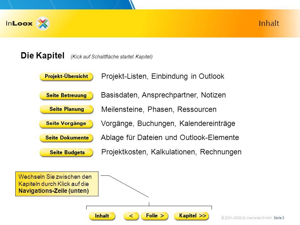 © 2001-2008 IQ medialab GmbH Seite 3 Inhalt Die Kapitel (Kick auf Schaltfläche startet Kapitel) Projekt-Listen, Einbindung in Outlook Basisdaten, Ansp