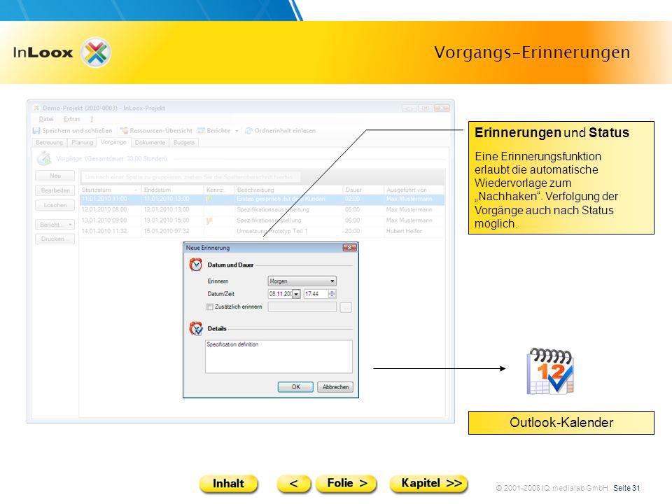 © 2001-2008 IQ medialab GmbH Seite 31 Vorgangs-Erinnerungen Erinnerungen und Status Eine Erinnerungsfunktion erlaubt die automatische Wiedervorlage zu