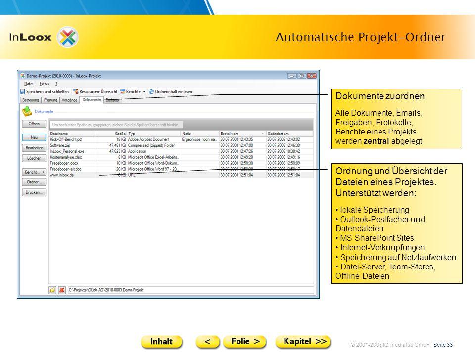 © 2001-2008 IQ medialab GmbH Seite 33 Automatische Projekt-Ordner Dokumente zuordnen Alle Dokumente, Emails, Freigaben, Protokolle, Berichte eines Pro