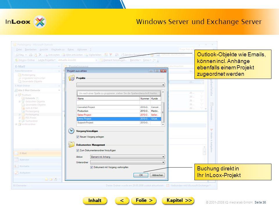 © 2001-2008 IQ medialab GmbH Seite 36 Windows Server und Exchange Server Outlook-Objekte wie Emails, können incl. Anhänge ebenfalls einem Projekt zuge