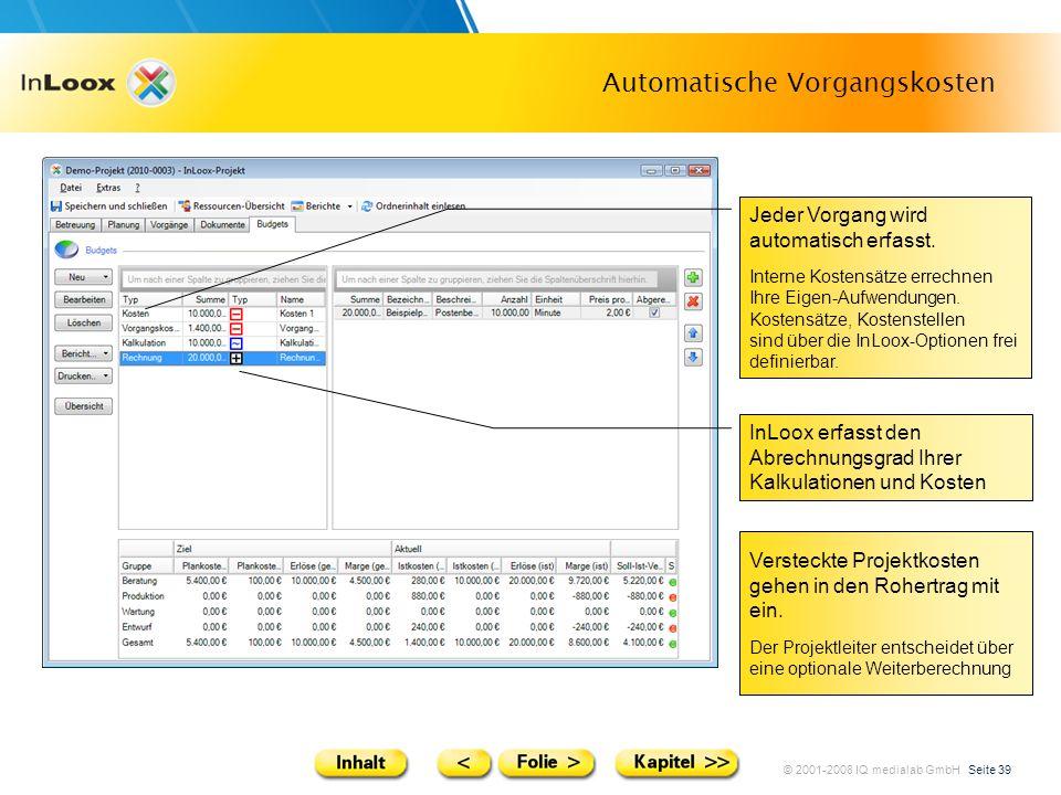 © 2001-2008 IQ medialab GmbH Seite 39 Automatische Vorgangskosten Jeder Vorgang wird automatisch erfasst. Interne Kostensätze errechnen Ihre Eigen-Auf