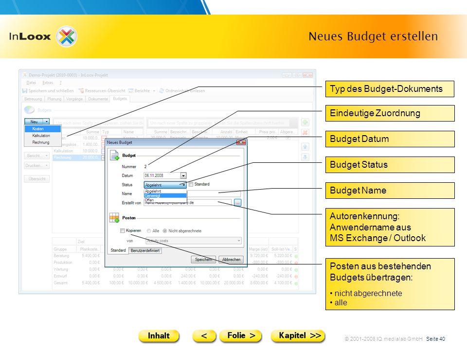 © 2001-2008 IQ medialab GmbH Seite 40 Neues Budget erstellen Typ des Budget-Dokuments Eindeutige Zuordnung Budget Datum Budget Status Budget Name Auto