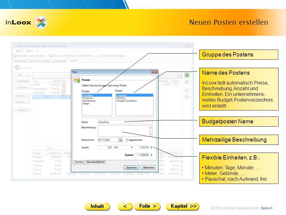 © 2001-2008 IQ medialab GmbH Seite 41 Neuen Posten erstellen Gruppe des Postens Name des Postens InLoox lädt automatisch Preise, Beschreibung, Anzahl