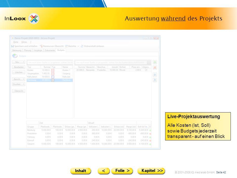 © 2001-2008 IQ medialab GmbH Seite 42 Auswertung während des Projekts Live-Projektauswertung Alle Kosten (Ist, Soll) sowie Budgets jederzeit transpare