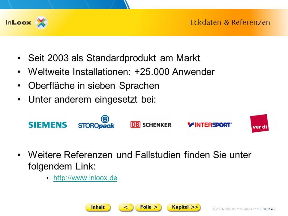 © 2001-2008 IQ medialab GmbH Seite 45 Eckdaten & Referenzen Seit 2003 als Standardprodukt am Markt Weltweite Installationen: +25.000 Anwender Oberfläc