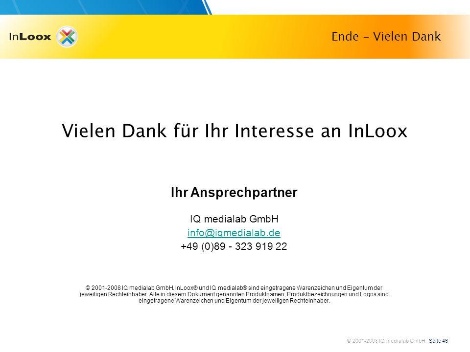 © 2001-2008 IQ medialab GmbH Seite 46 Ende - Vielen Dank Vielen Dank für Ihr Interesse an InLoox Ihr Ansprechpartner IQ medialab GmbH info@iqmedialab.