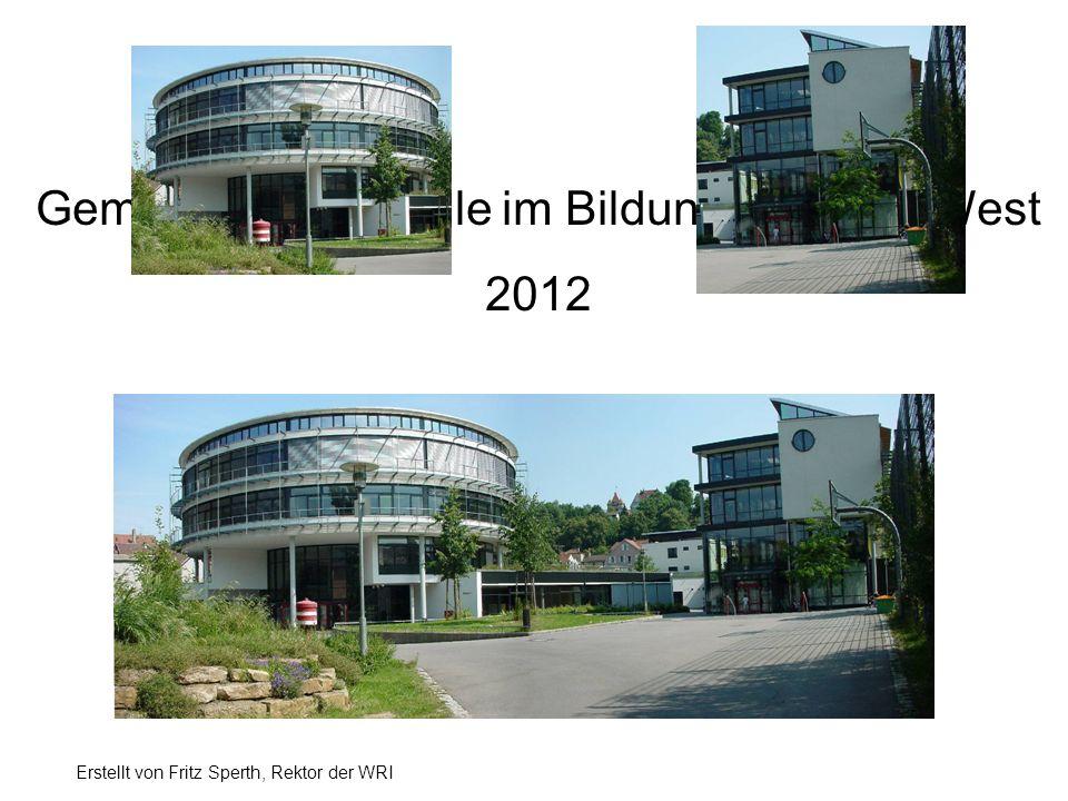 Gemeinschaftsschule im Bildungszentrum West 2012 Erstellt von Fritz Sperth, Rektor der WRI