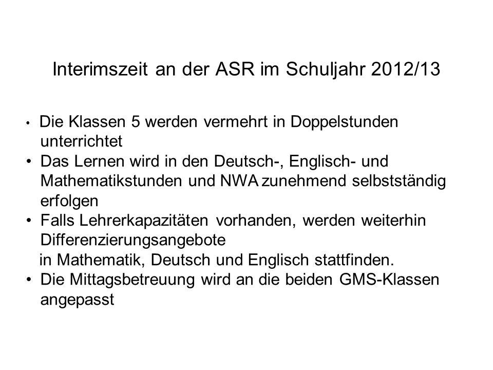 Interimszeit an der ASR im Schuljahr 2012/13 Die Klassen 5 werden vermehrt in Doppelstunden unterrichtet Das Lernen wird in den Deutsch-, Englisch- un