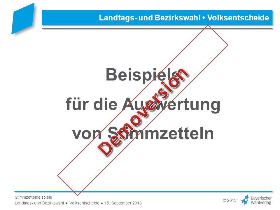 © 2013 Stimmzettelbeispiele Landtags- und Bezirkswahl Volksentscheide 15. September 2013 Landtags- und Bezirkswahl Volksentscheide Beispiele für die A