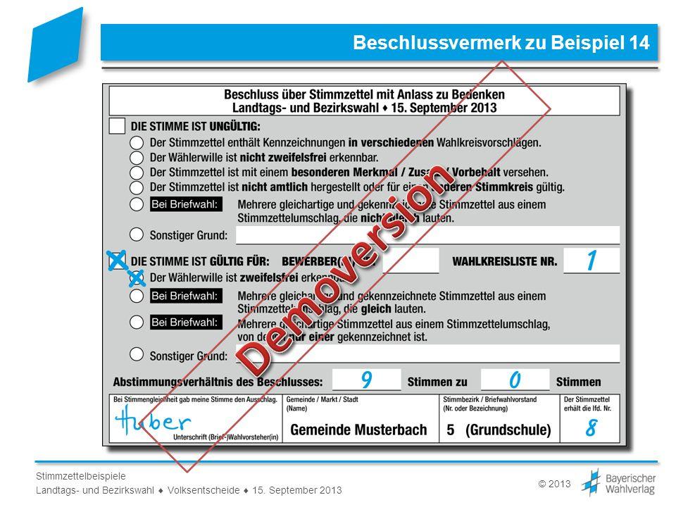 © 2013 Stimmzettelbeispiele Landtags- und Bezirkswahl Volksentscheide 15. September 2013 Beschlussvermerk zu Beispiel 14