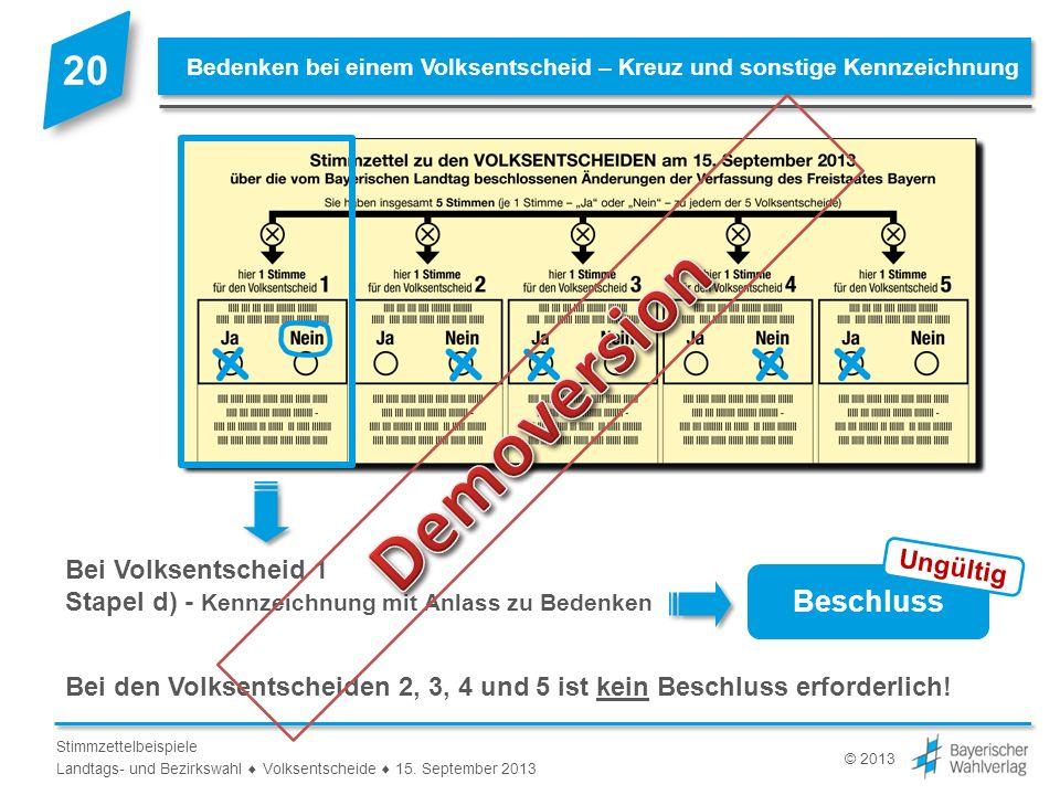 © 2013 Stimmzettelbeispiele Landtags- und Bezirkswahl Volksentscheide 15. September 2013 Bei Volksentscheid 1 Stapel d) - Kennzeichnung mit Anlass zu