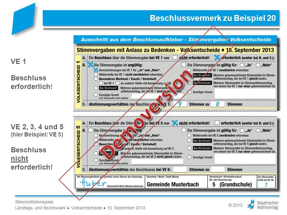 © 2013 Stimmzettelbeispiele Landtags- und Bezirkswahl Volksentscheide 15. September 2013 VE 1 Beschluss erforderlich ! VE 2, 3, 4 und 5 (hier Beispiel