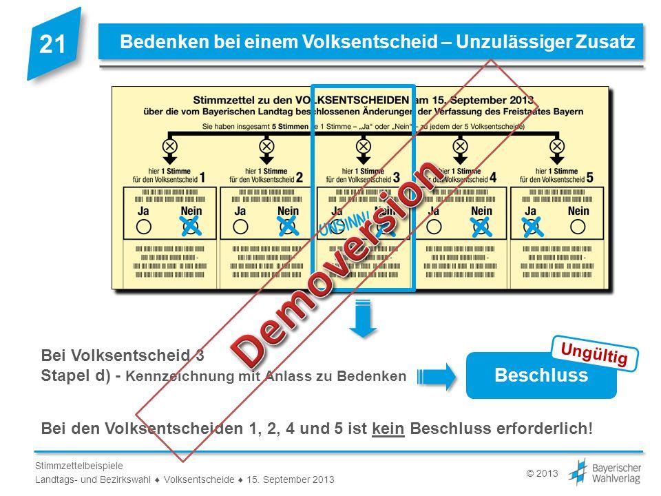 © 2013 Stimmzettelbeispiele Landtags- und Bezirkswahl Volksentscheide 15. September 2013 Bei Volksentscheid 3 Stapel d) - Kennzeichnung mit Anlass zu