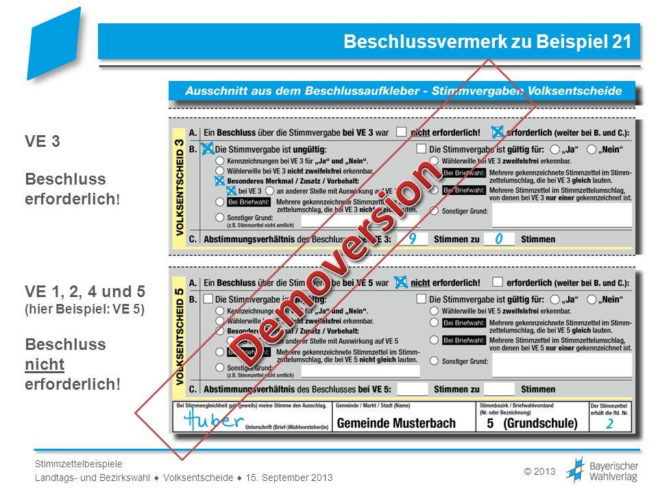 © 2013 Stimmzettelbeispiele Landtags- und Bezirkswahl Volksentscheide 15. September 2013 Beschlussvermerk zu Beispiel 21 VE 3 Beschluss erforderlich !