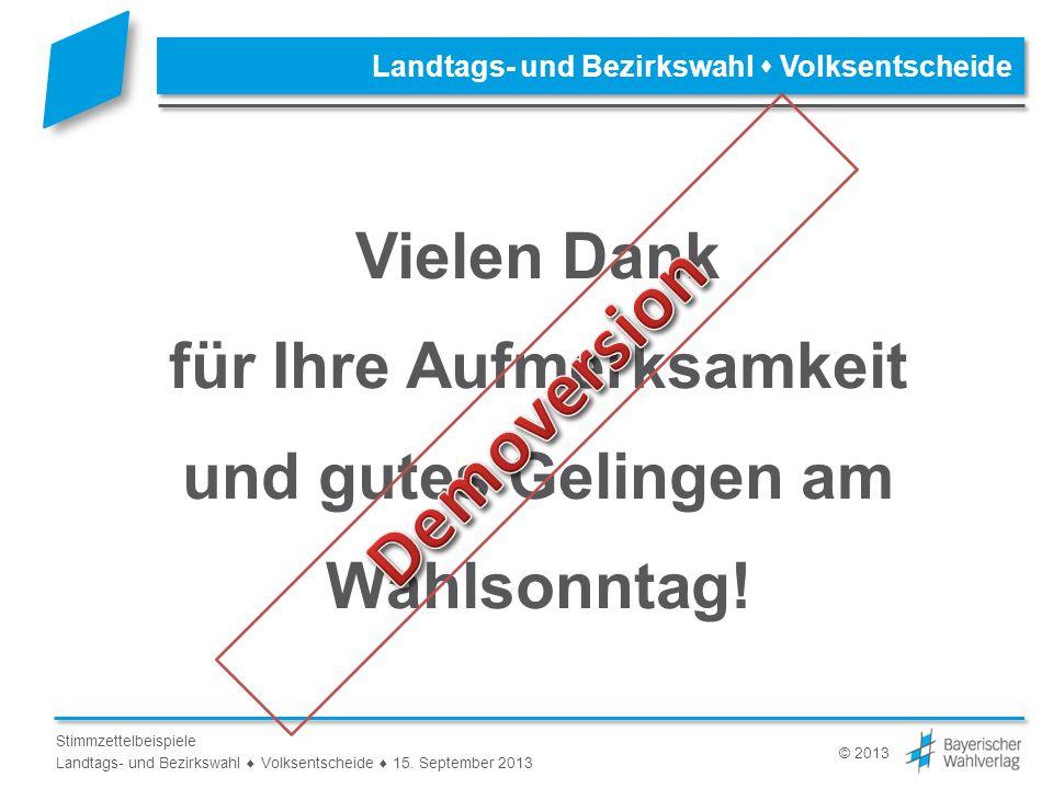 © 2013 Stimmzettelbeispiele Landtags- und Bezirkswahl Volksentscheide 15. September 2013 Landtags- und Bezirkswahl Volksentscheide Vielen Dank für Ihr