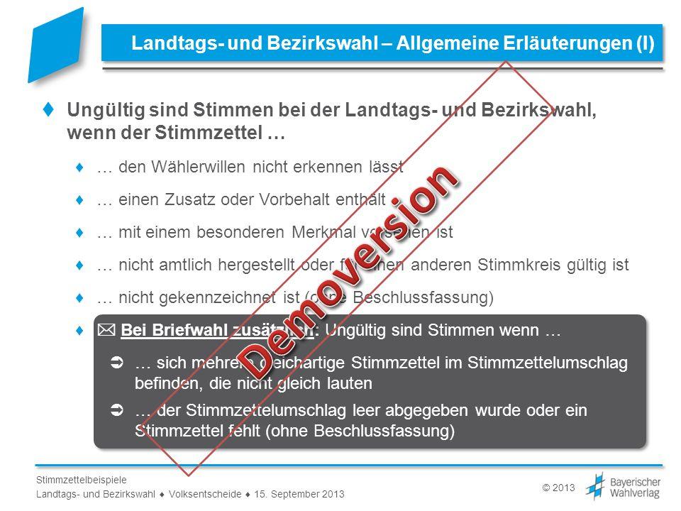 © 2013 Stimmzettelbeispiele Landtags- und Bezirkswahl Volksentscheide 15. September 2013 Landtags- und Bezirkswahl – Allgemeine Erläuterungen (I) Ungü