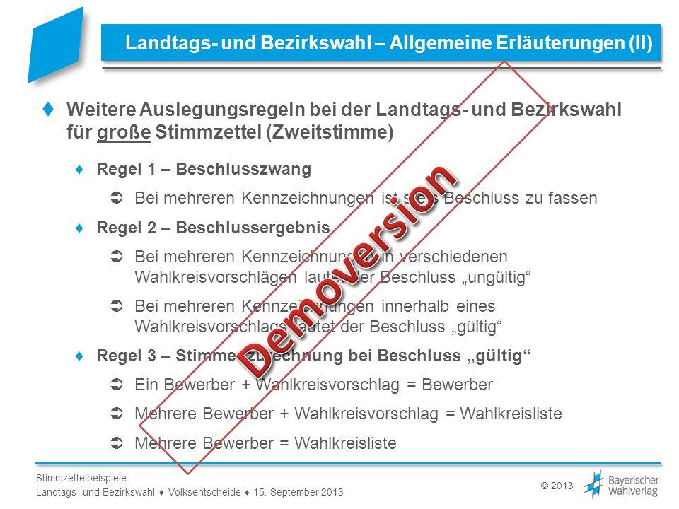 © 2013 Stimmzettelbeispiele Landtags- und Bezirkswahl Volksentscheide 15. September 2013 Landtags- und Bezirkswahl – Allgemeine Erläuterungen (II) Wei