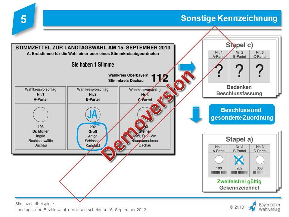 © 2013 Stimmzettelbeispiele Landtags- und Bezirkswahl Volksentscheide 15. September 2013 Sonstige Kennzeichnung Beschluss und gesonderte Zuordnung 5
