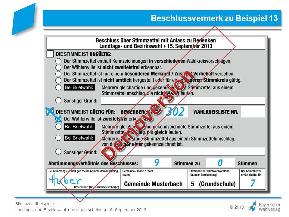 © 2013 Stimmzettelbeispiele Landtags- und Bezirkswahl Volksentscheide 15. September 2013 Beschlussvermerk zu Beispiel 13