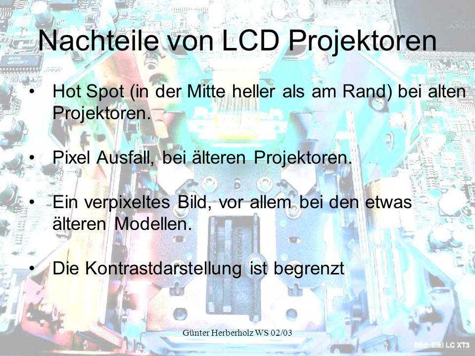 Günter Herberholz WS 02/03 Nachteile von LCD Projektoren Hot Spot (in der Mitte heller als am Rand) bei alten Projektoren.