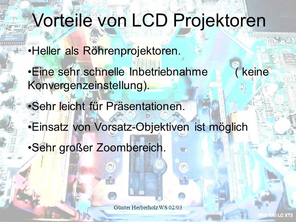 Günter Herberholz WS 02/03 Vorteile von LCD Projektoren Heller als Röhrenprojektoren.
