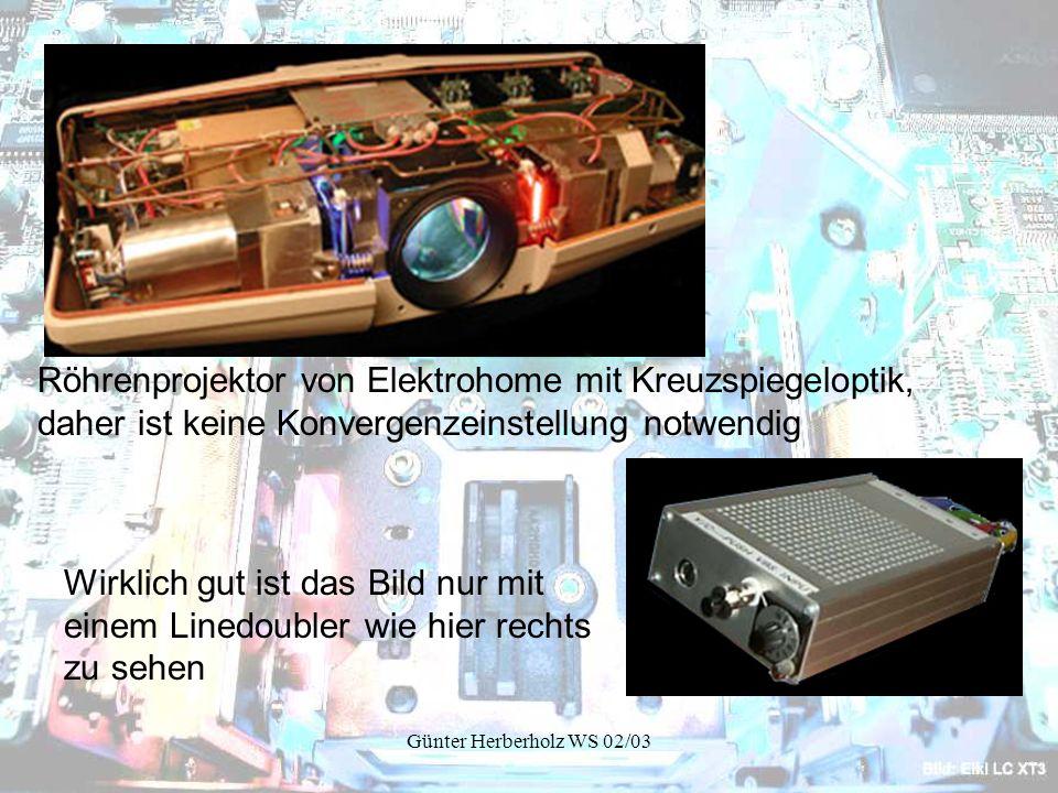 Günter Herberholz WS 02/03 Wirklich gut ist das Bild nur mit einem Linedoubler wie hier rechts zu sehen Röhrenprojektor von Elektrohome mit Kreuzspiegeloptik, daher ist keine Konvergenzeinstellung notwendig