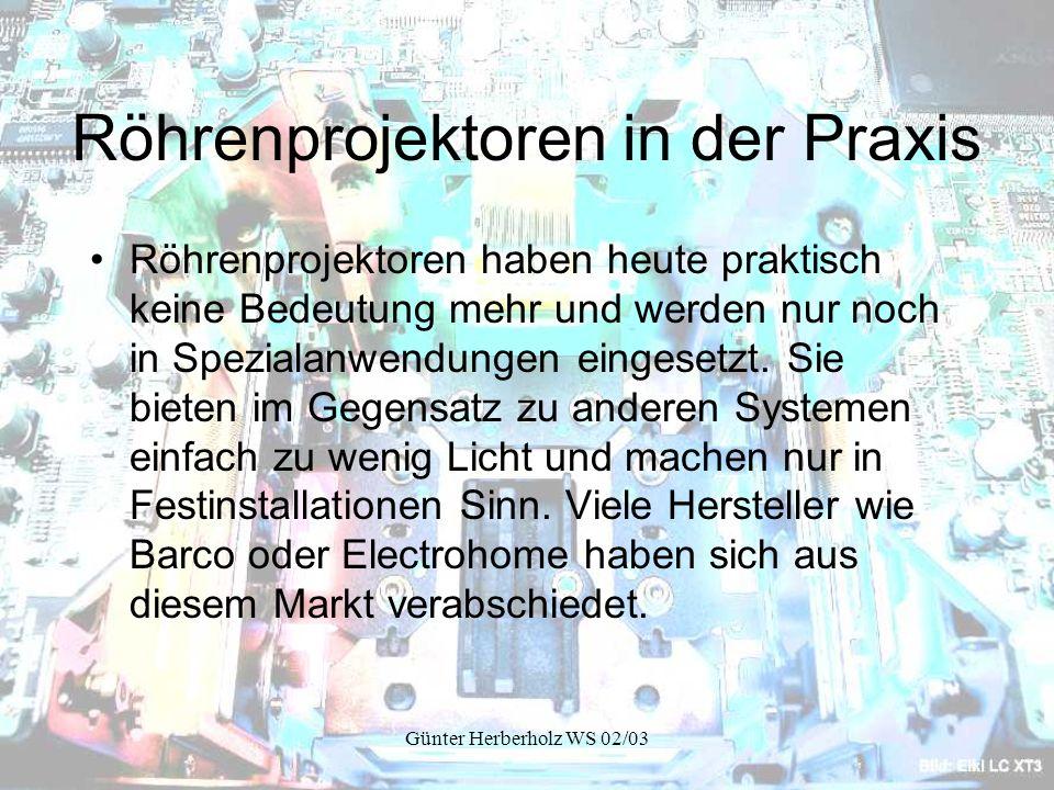 Günter Herberholz WS 02/03 Röhrenprojektoren in der Praxis Röhrenprojektoren haben heute praktisch keine Bedeutung mehr und werden nur noch in Spezialanwendungen eingesetzt.