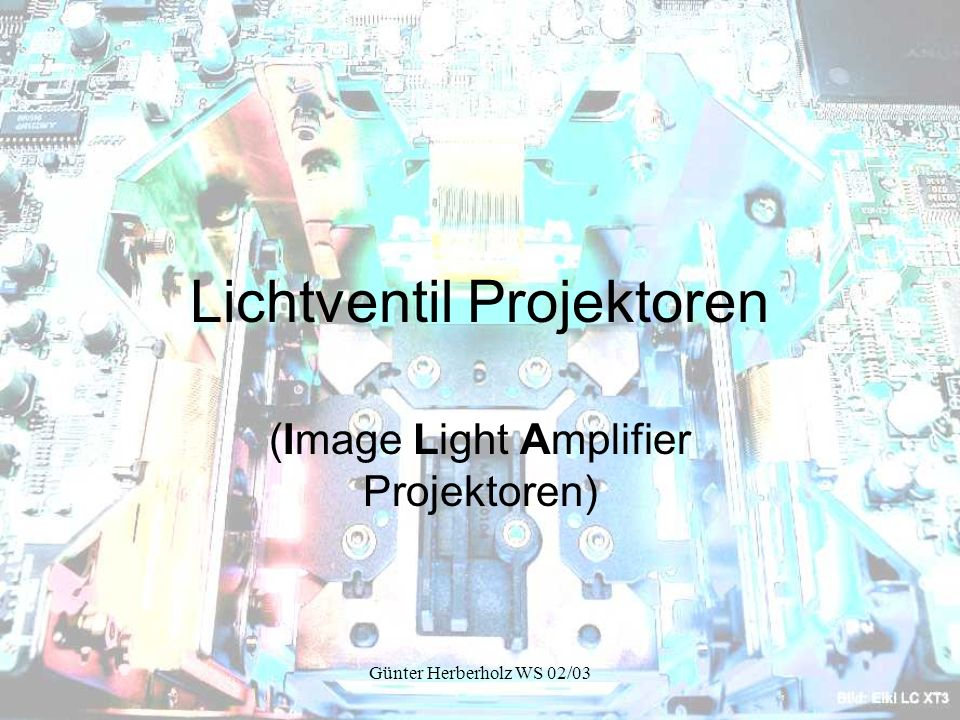 Günter Herberholz WS 02/03 Lichtventil Projektoren (Image Light Amplifier Projektoren)