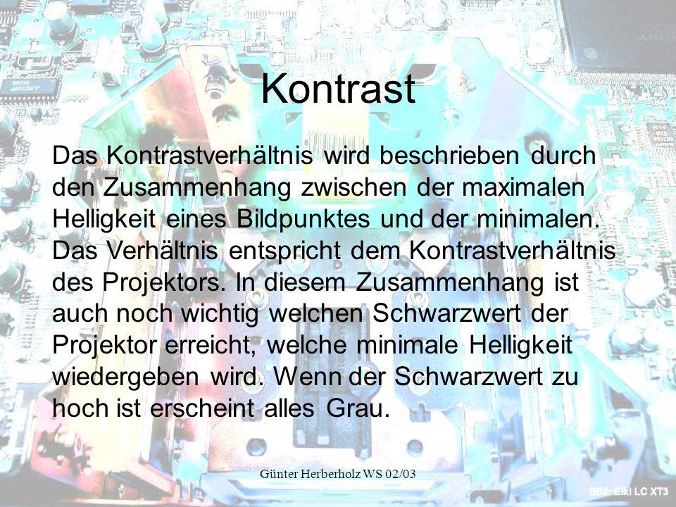 Günter Herberholz WS 02/03 Nachteile der Röhrenbeamer: Sehr groß und schwer.