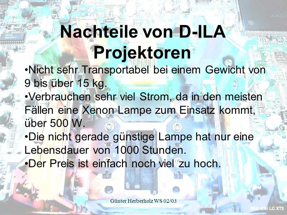 Günter Herberholz WS 02/03 Nachteile von D-ILA Projektoren Nicht sehr Transportabel bei einem Gewicht von 9 bis über 15 kg.
