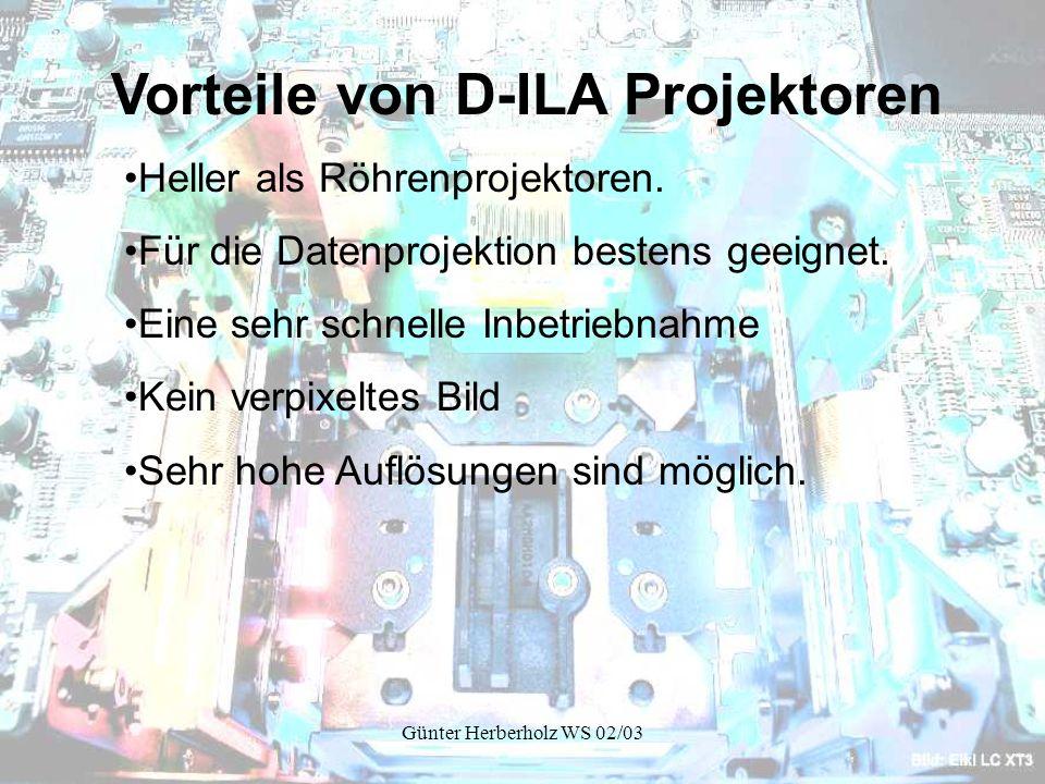 Günter Herberholz WS 02/03 Vorteile von D-ILA Projektoren Heller als Röhrenprojektoren.