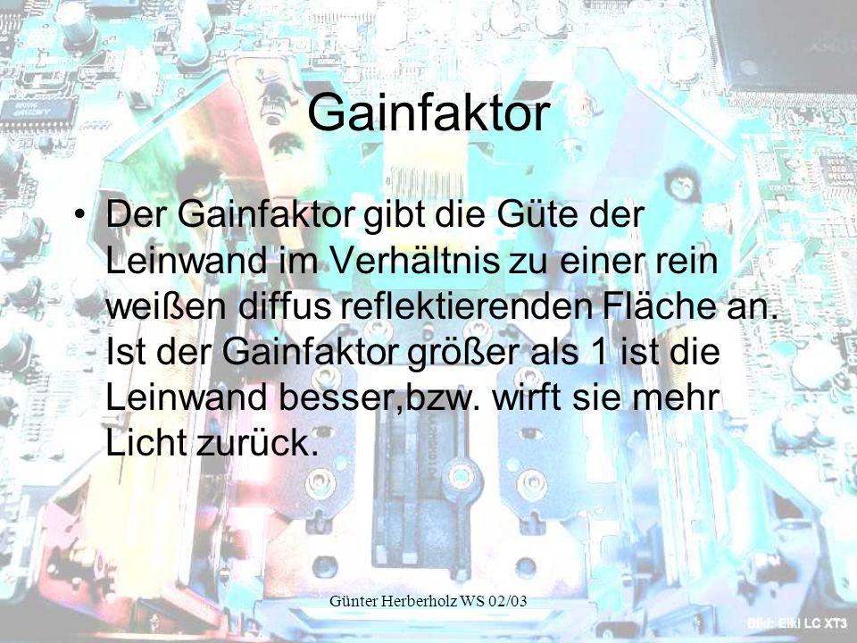 Günter Herberholz WS 02/03 Gainfaktor Der Gainfaktor gibt die Güte der Leinwand im Verhältnis zu einer rein weißen diffus reflektierenden Fläche an.