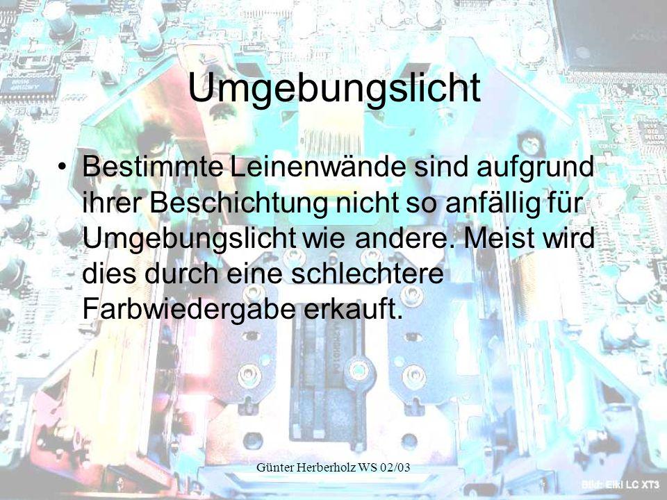 Günter Herberholz WS 02/03 Umgebungslicht Bestimmte Leinenwände sind aufgrund ihrer Beschichtung nicht so anfällig für Umgebungslicht wie andere.
