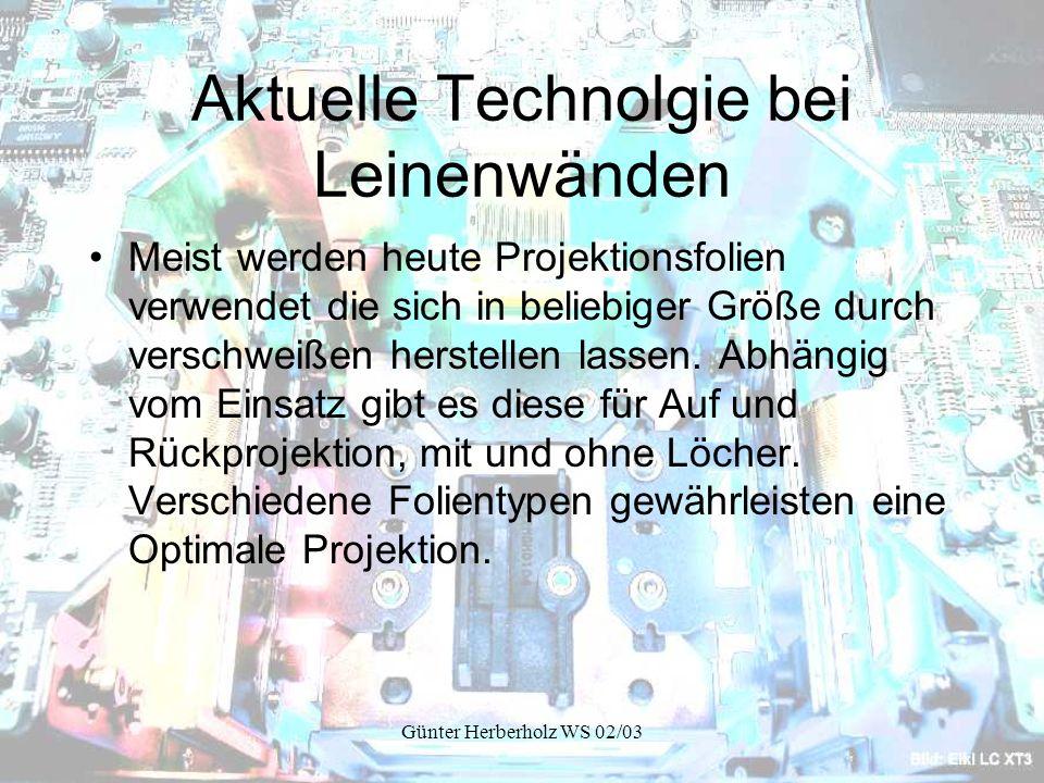 Günter Herberholz WS 02/03 Aktuelle Technolgie bei Leinenwänden Meist werden heute Projektionsfolien verwendet die sich in beliebiger Größe durch verschweißen herstellen lassen.