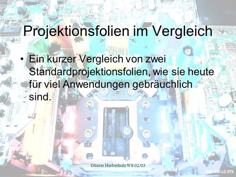 Günter Herberholz WS 02/03 Projektionsfolien im Vergleich Ein kurzer Vergleich von zwei Standardprojektionsfolien, wie sie heute für viel Anwendungen gebräuchlich sind.