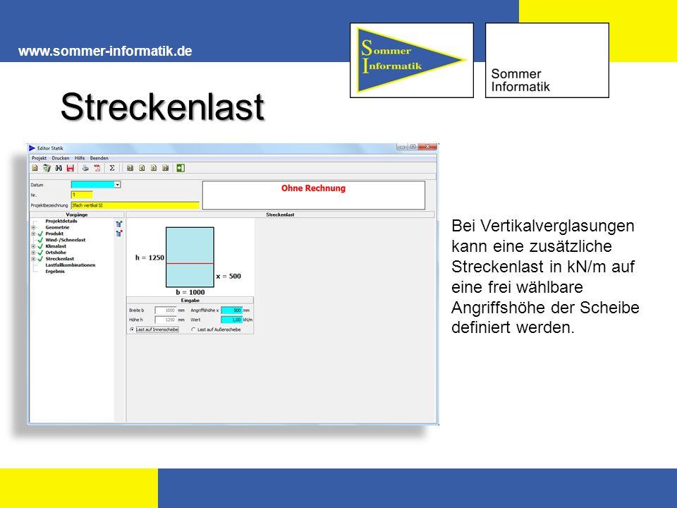 www.sommer-informatik.de Streckenlast Bei Vertikalverglasungen kann eine zusätzliche Streckenlast in kN/m auf eine frei wählbare Angriffshöhe der Scheibe definiert werden.