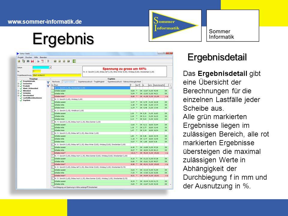 www.sommer-informatik.de Ergebnis Ergebnisdetail Das Ergebnisdetail gibt eine Übersicht der Berechnungen für die einzelnen Lastfälle jeder Scheibe aus.