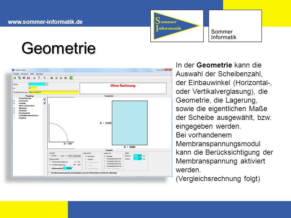 www.sommer-informatik.de Geometrie In der Geometrie kann die Auswahl der Scheibenzahl, der Einbauwinkel (Horizontal-, oder Vertikalverglasung), die Geometrie, die Lagerung, sowie die eigentlichen Maße der Scheibe ausgewählt, bzw.