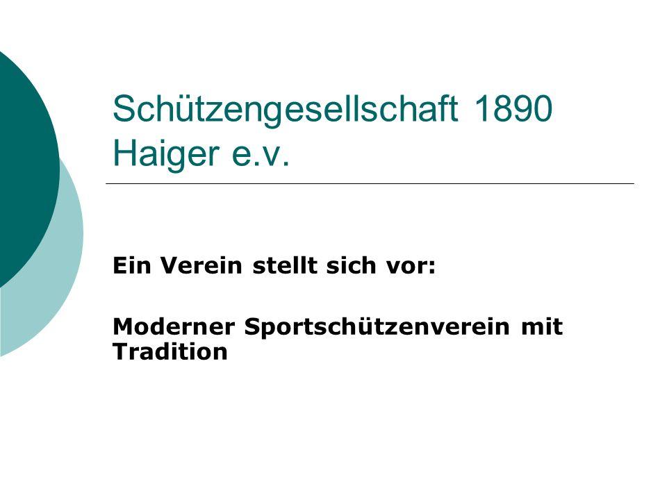 Schützengesellschaft 1890 Haiger e.v. Ein Verein stellt sich vor: Moderner Sportschützenverein mit Tradition