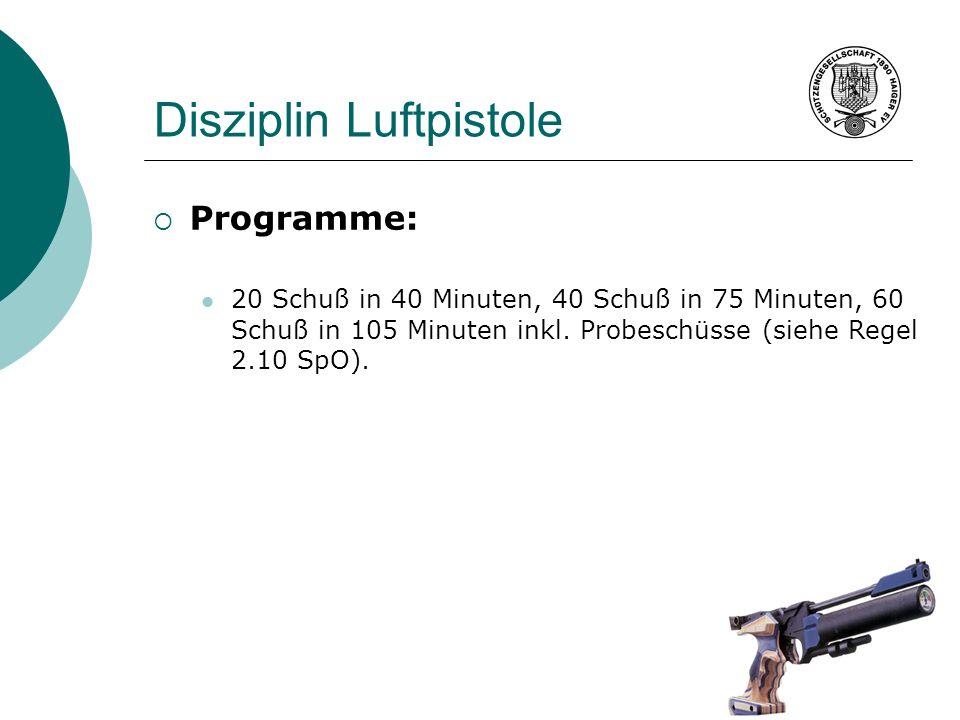 Disziplin Luftpistole Programme: 20 Schuß in 40 Minuten, 40 Schuß in 75 Minuten, 60 Schuß in 105 Minuten inkl. Probeschüsse (siehe Regel 2.10 SpO).