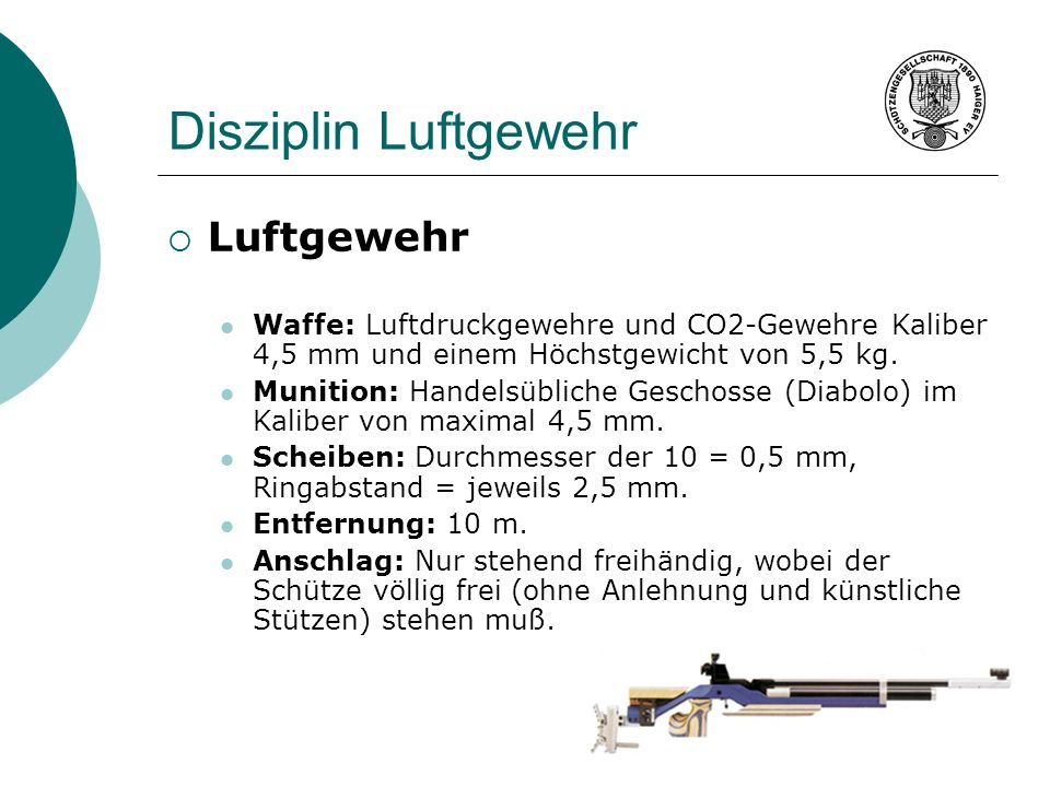 Disziplin Luftgewehr Luftgewehr Waffe: Luftdruckgewehre und CO2-Gewehre Kaliber 4,5 mm und einem Höchstgewicht von 5,5 kg. Munition: Handelsübliche Ge