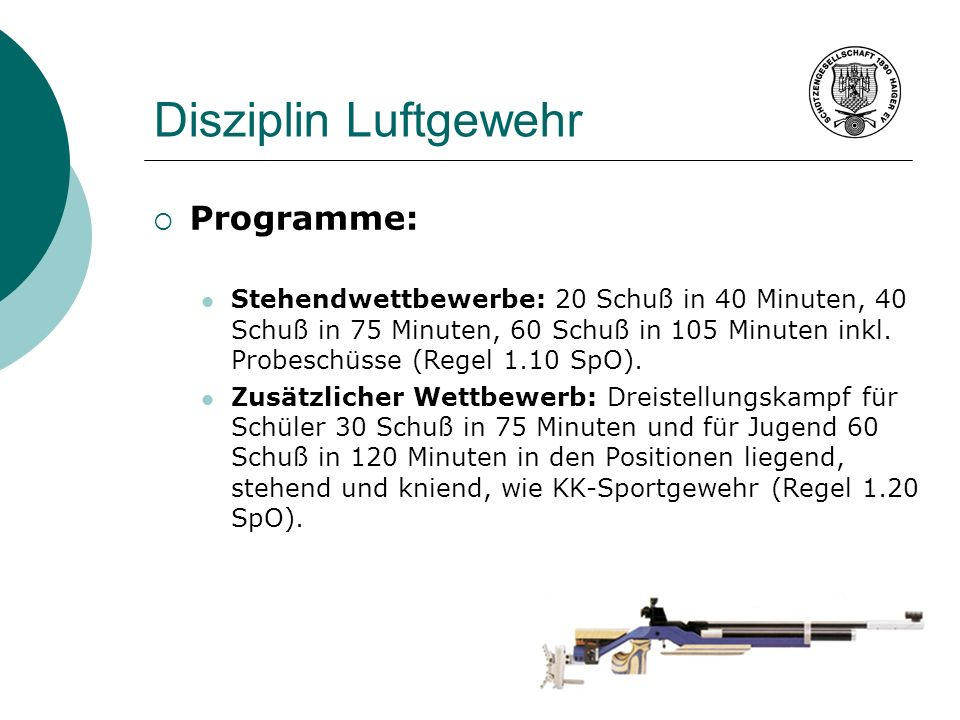 Disziplin Luftgewehr Programme: Stehendwettbewerbe: 20 Schuß in 40 Minuten, 40 Schuß in 75 Minuten, 60 Schuß in 105 Minuten inkl. Probeschüsse (Regel