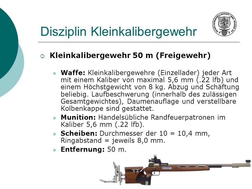 Disziplin Kleinkalibergewehr Kleinkalibergewehr 50 m (Freigewehr) Waffe: Kleinkalibergewehre (Einzellader) jeder Art mit einem Kaliber von maximal 5,6