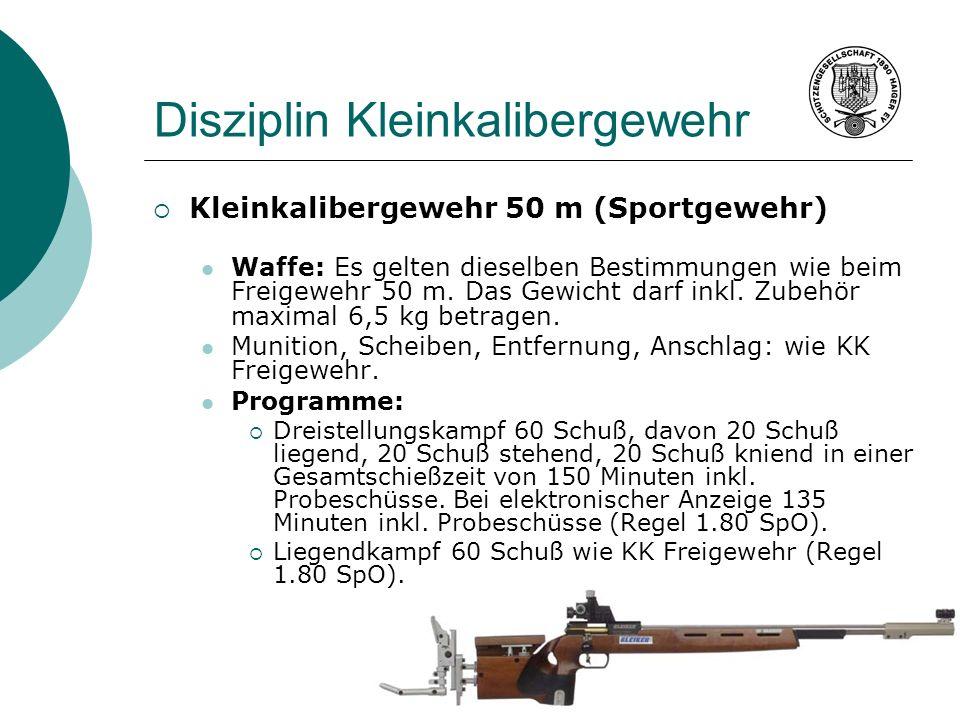 Disziplin Kleinkalibergewehr Kleinkalibergewehr 50 m (Sportgewehr) Waffe: Es gelten dieselben Bestimmungen wie beim Freigewehr 50 m. Das Gewicht darf