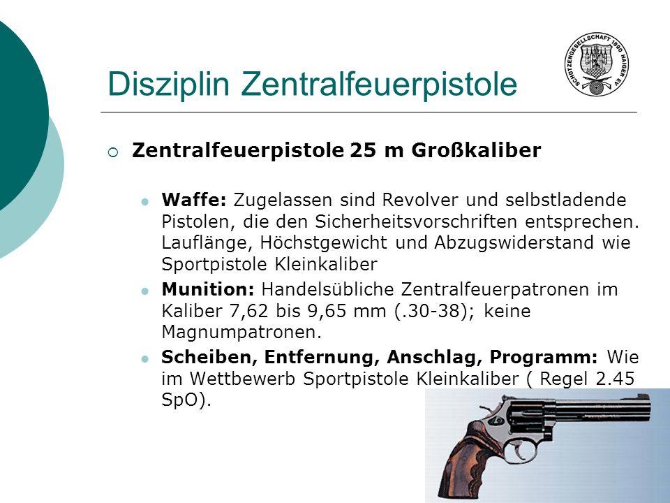 Disziplin Zentralfeuerpistole Zentralfeuerpistole 25 m Großkaliber Waffe: Zugelassen sind Revolver und selbstladende Pistolen, die den Sicherheitsvors