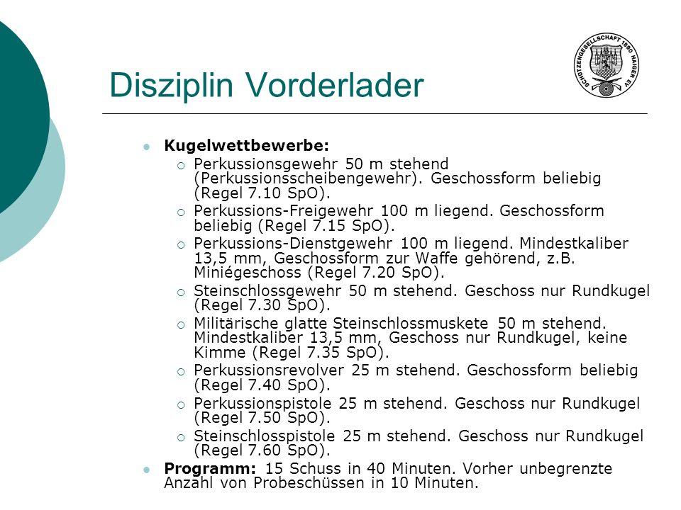 Disziplin Vorderlader Kugelwettbewerbe: Perkussionsgewehr 50 m stehend (Perkussionsscheibengewehr). Geschossform beliebig (Regel 7.10 SpO). Perkussion