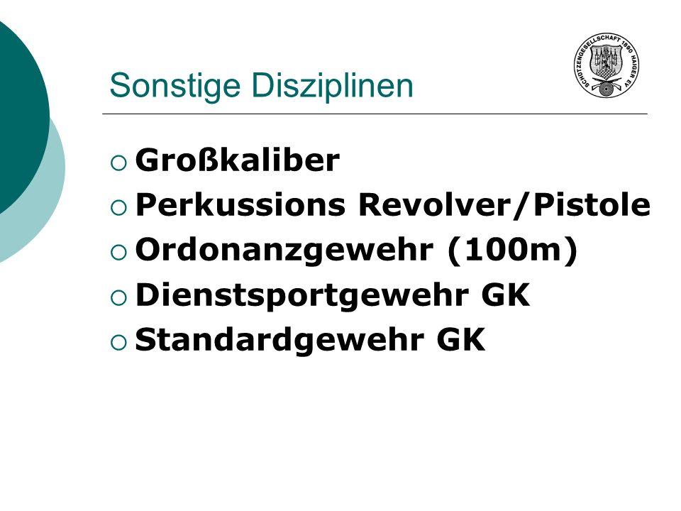 Sonstige Disziplinen Großkaliber Perkussions Revolver/Pistole Ordonanzgewehr (100m) Dienstsportgewehr GK Standardgewehr GK