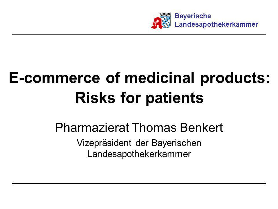 E-commerce of medicinal products: Risks for patients Pharmazierat Thomas Benkert Vizepräsident der Bayerischen Landesapothekerkammer Bayerische Landes
