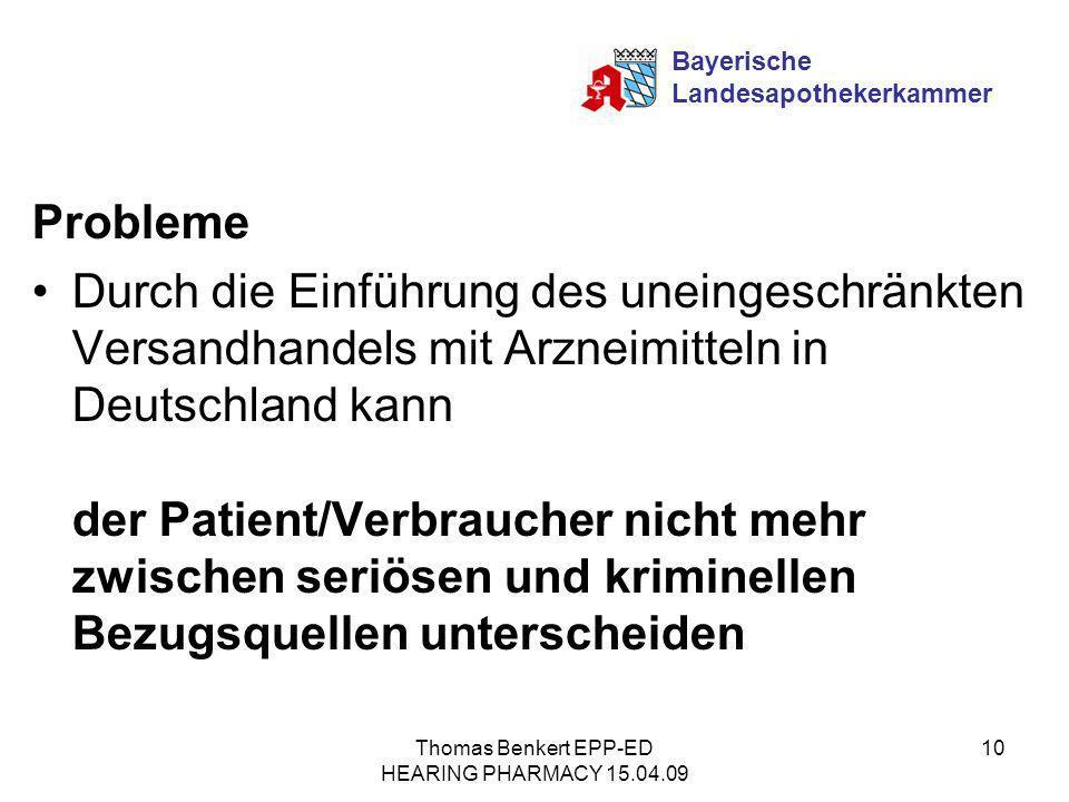 Thomas Benkert EPP-ED HEARING PHARMACY 15.04.09 10 Probleme Durch die Einführung des uneingeschränkten Versandhandels mit Arzneimitteln in Deutschland