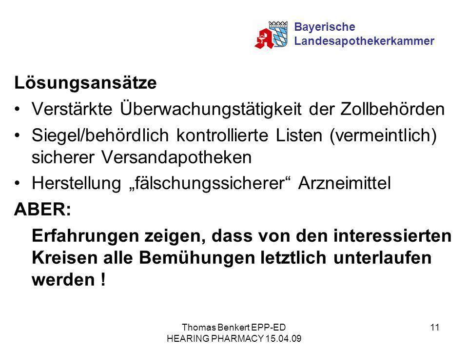 Thomas Benkert EPP-ED HEARING PHARMACY 15.04.09 11 Lösungsansätze Verstärkte Überwachungstätigkeit der Zollbehörden Siegel/behördlich kontrollierte Li